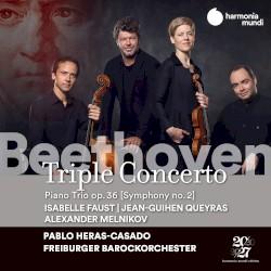 Triple Concerto / Piano Trio, op. 36 by Beethoven ;   Isabelle Faust ,   Jean‐Guihen Queyras ,   Alexander Melnikov ,   Freiburger Barockorchester ,   Pablo Heras‐Casado